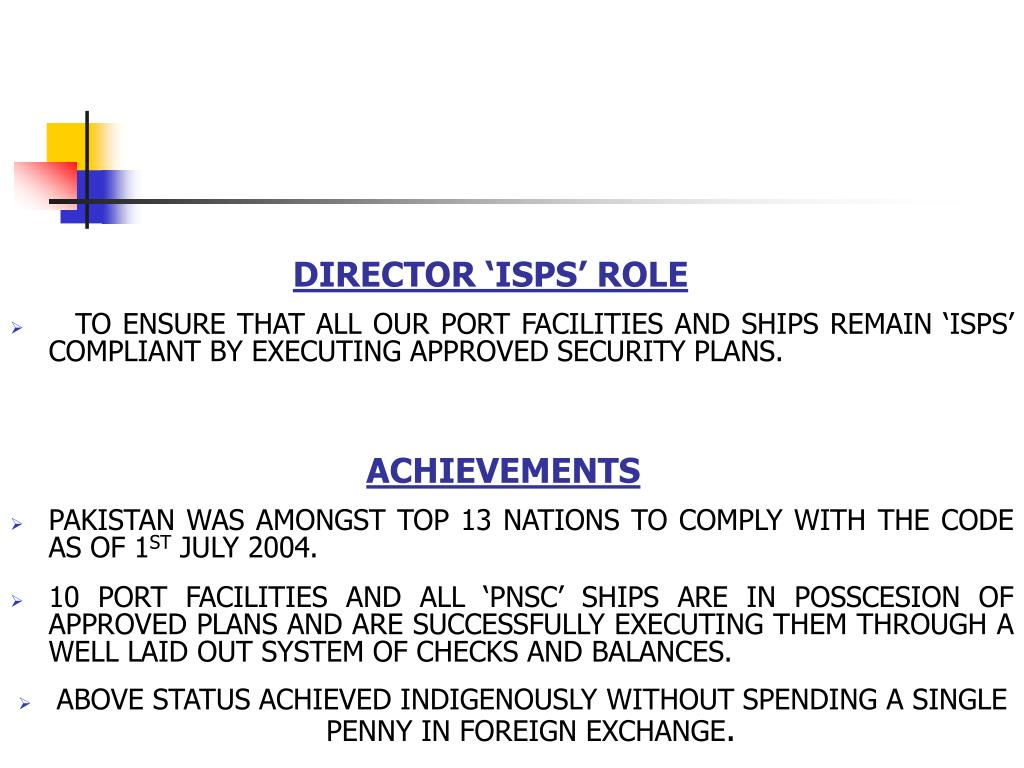 TO ENSURE THAT ALL OUR PORT FACILITIES AND SHIPS REMAIN 'ISPS' COMPLIANT BY EXECUTING APPROVED SECURITY PLANS.