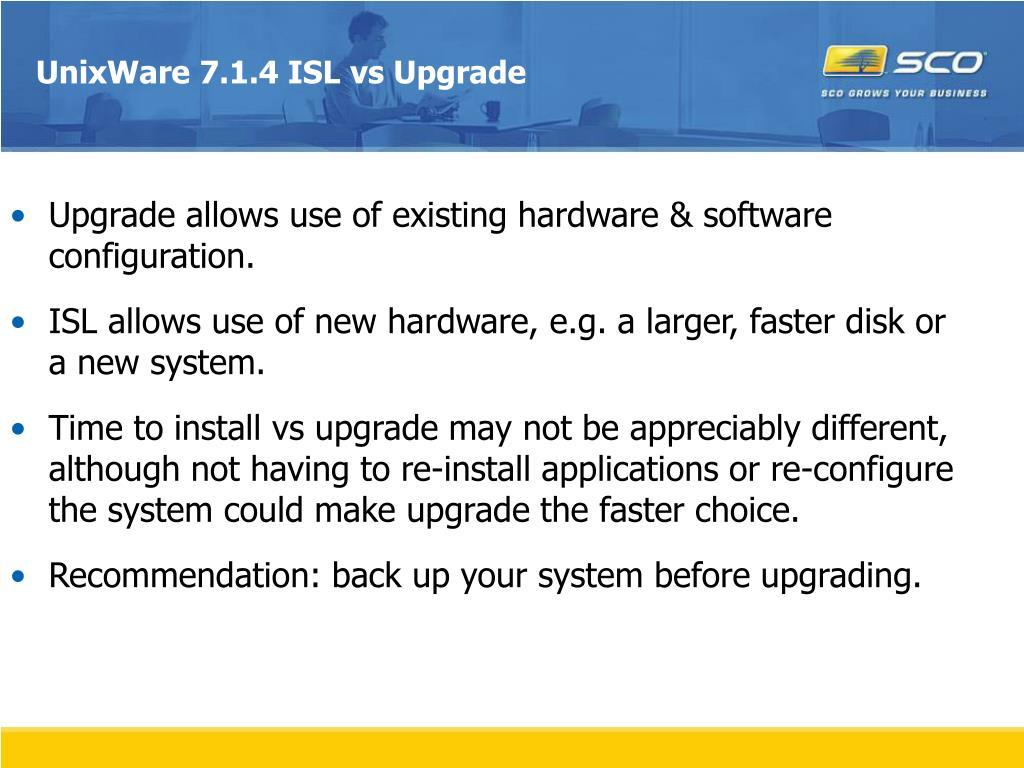 UnixWare 7.1.4 ISL vs Upgrade