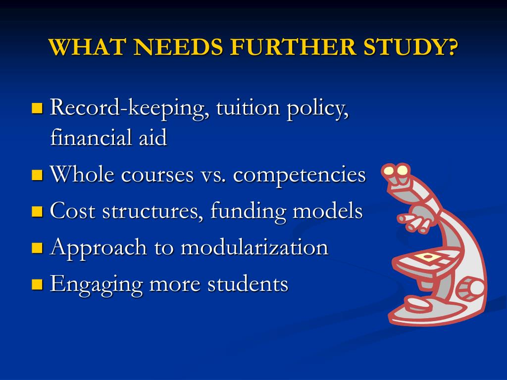 WHAT NEEDS FURTHER STUDY?
