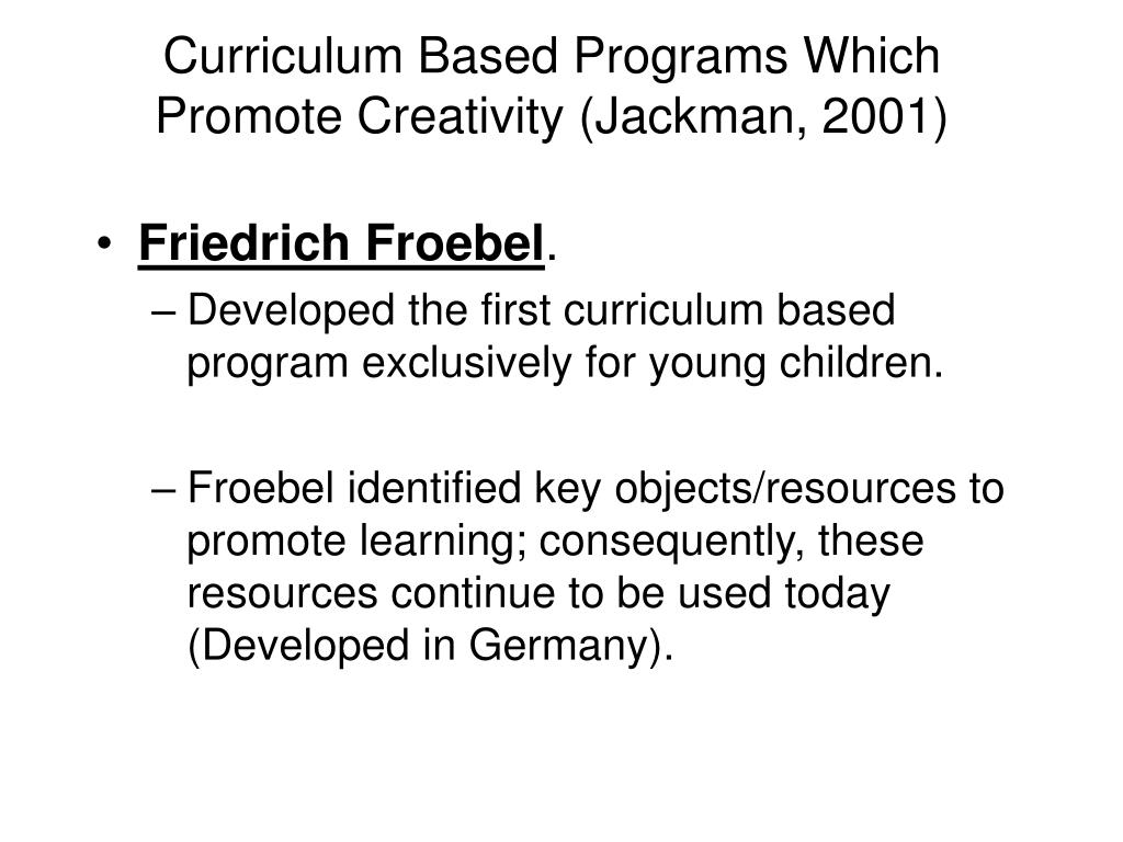 Curriculum Based Programs Which Promote Creativity (Jackman, 2001)