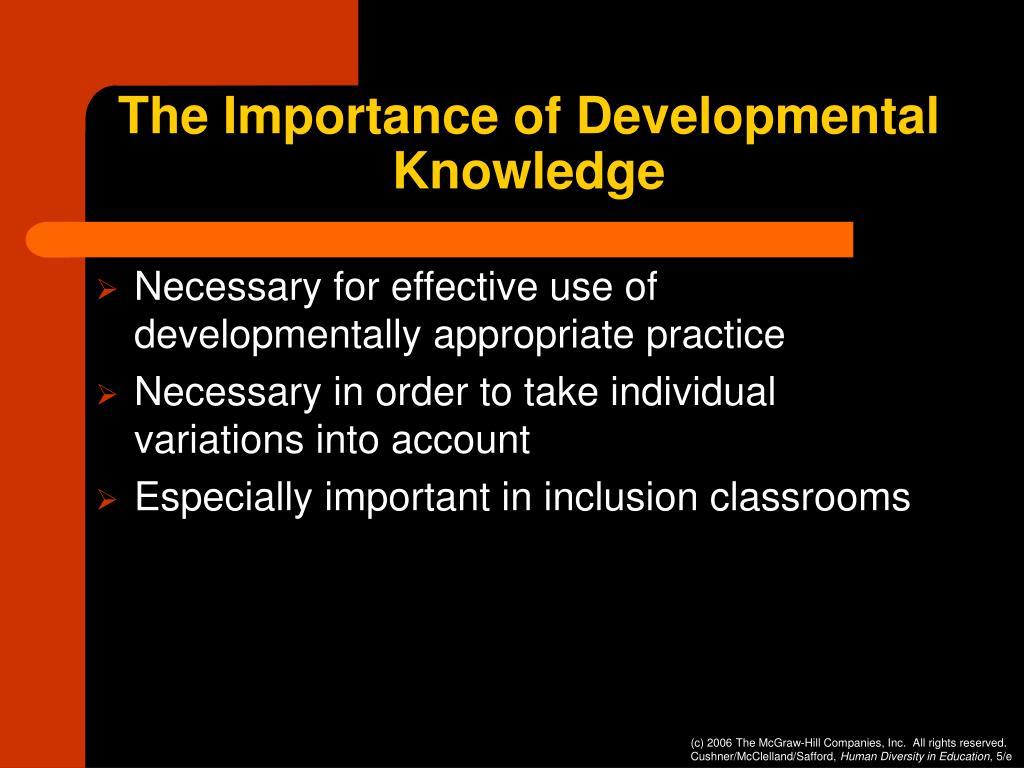 The Importance of Developmental Knowledge
