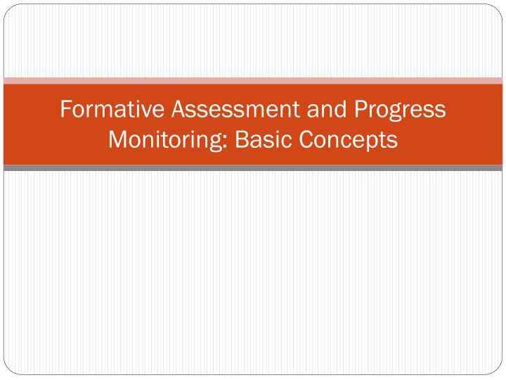 Formative assessment and progress monitoring basic concepts