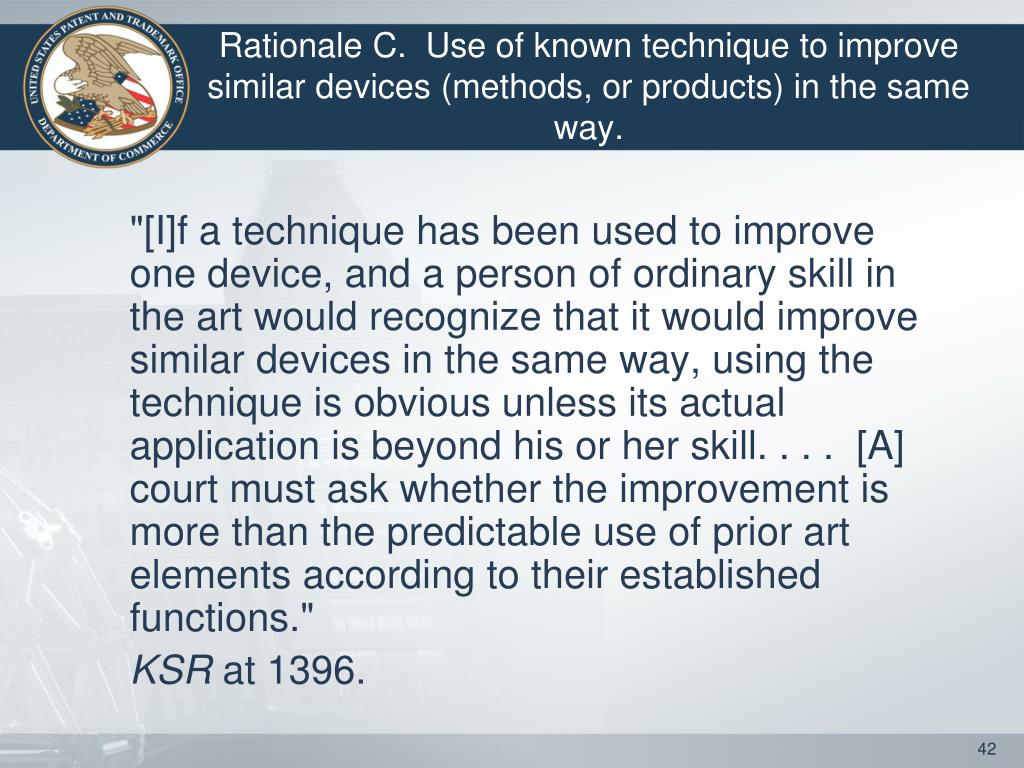 Rationale C.  Use of known technique to improve similar devices (methods, or products) in the same way.