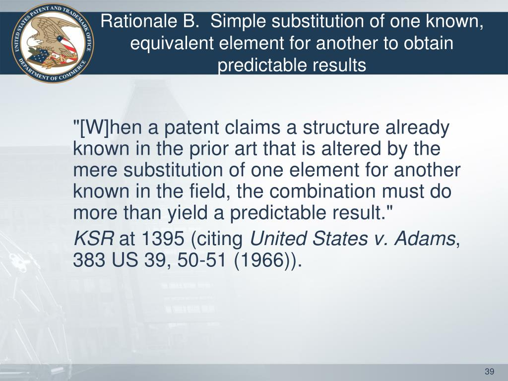 Rationale B.  Simple substitution of one known, equivalent element for another to obtain predictable results