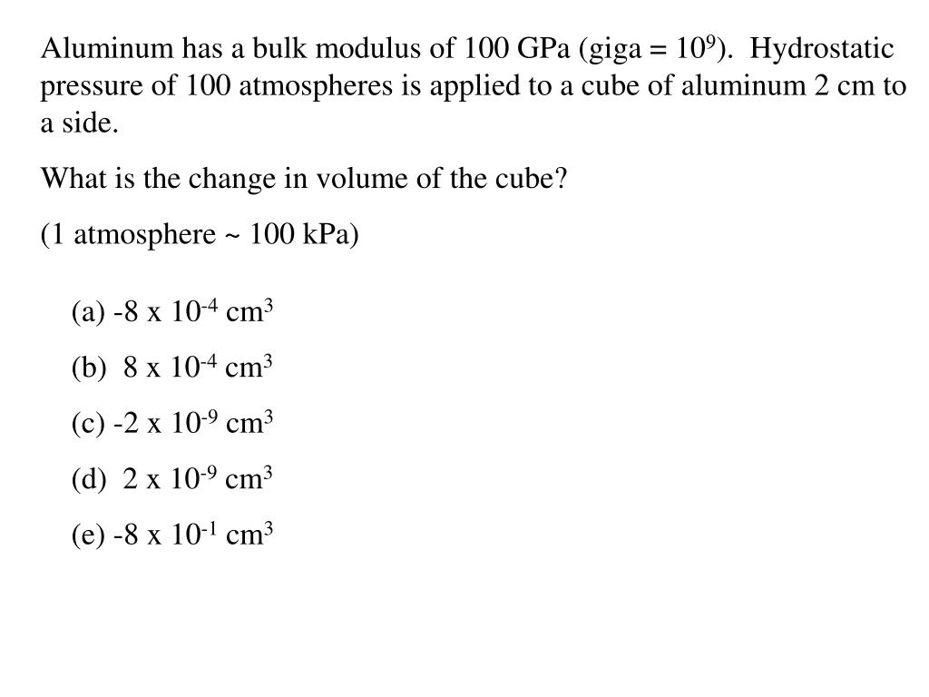 Aluminum has a bulk modulus of 100 GPa (giga = 10