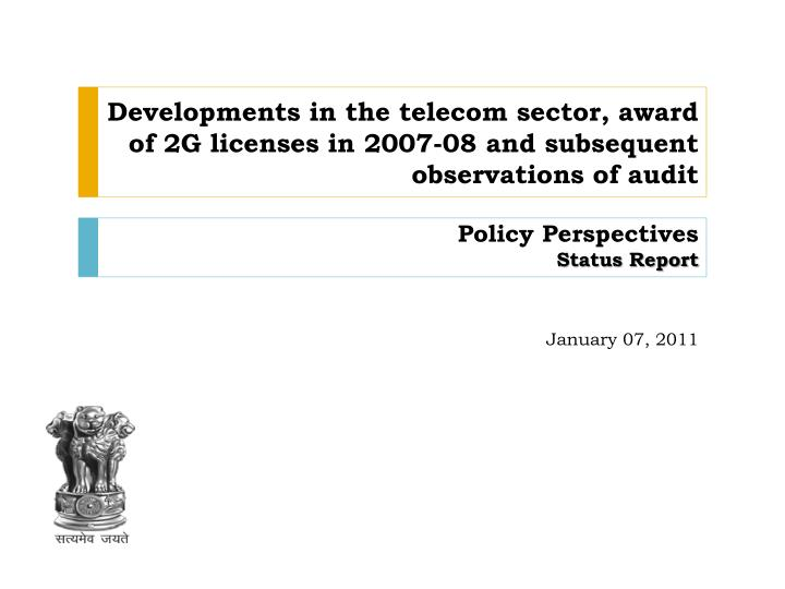 Developments in the telecom sector, award of 2G licenses in 2007-08 and subsequent observations of a...