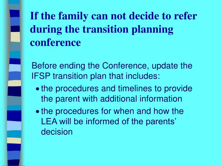 If the family can not decide to refer during the transition planning conference