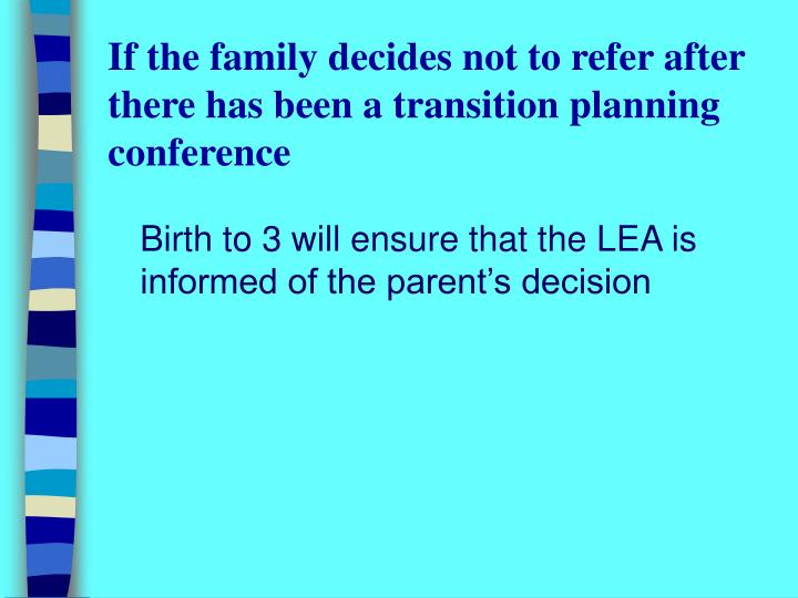 If the family decides not to refer after there has been a transition planning conference