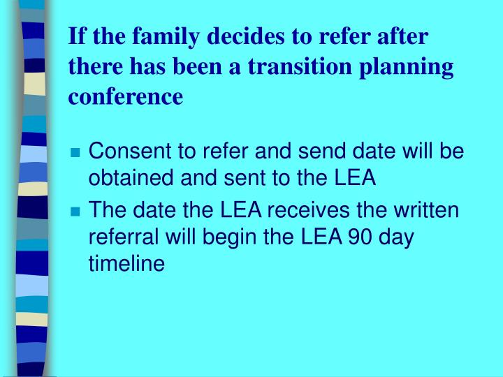 If the family decides to refer after there has been a transition planning conference