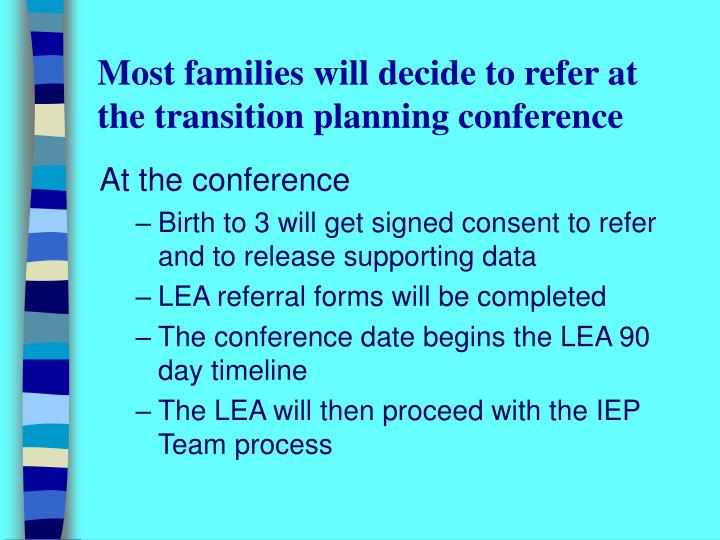 Most families will decide to refer at the transition planning conference
