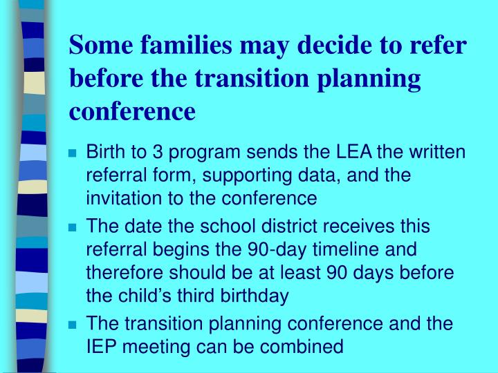 Some families may decide to refer before the transition planning conference