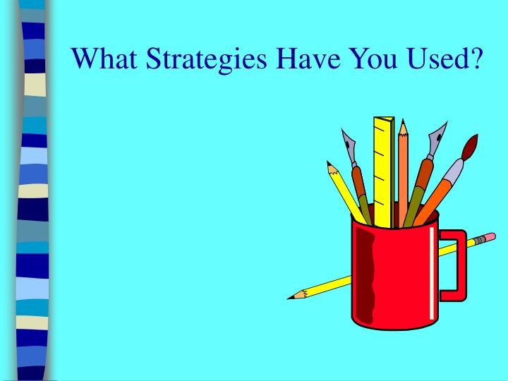 What Strategies Have You Used?