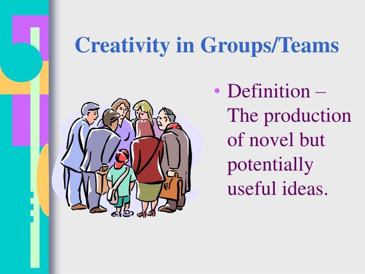 Creativity in Groups/Teams