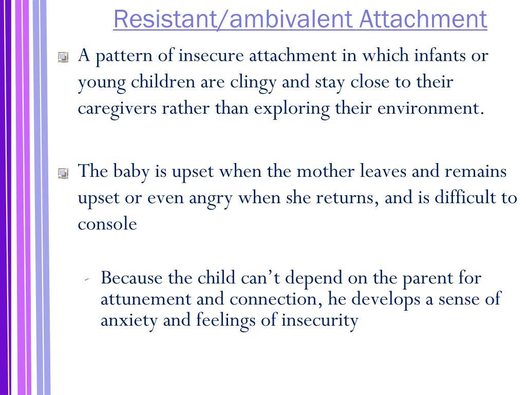 Resistant/ambivalent Attachment