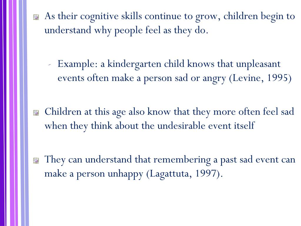 As their cognitive skills continue to grow, children begin to understand why people feel as they do.