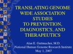 translating genome wide association studies to prevention diagnostics and therapeutics