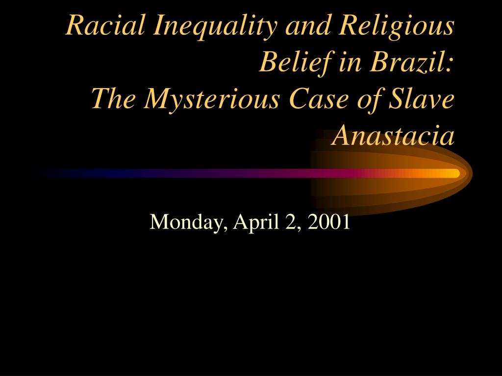 racial inequality and religious belief in brazil the mysterious case of slave anastacia