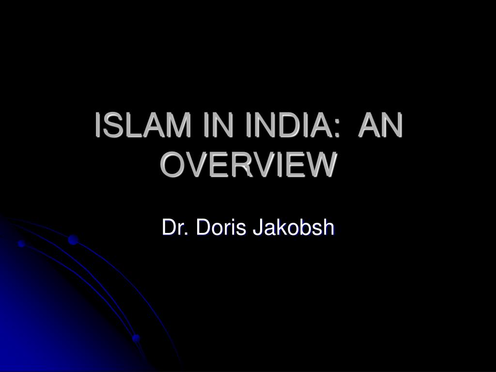 ISLAM IN INDIA:  AN OVERVIEW