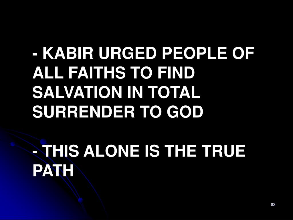 - KABIR URGED PEOPLE OF ALL FAITHS TO FIND SALVATION IN TOTAL SURRENDER TO GOD