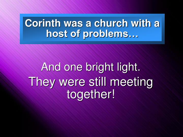 Corinth was a church with a host of problems