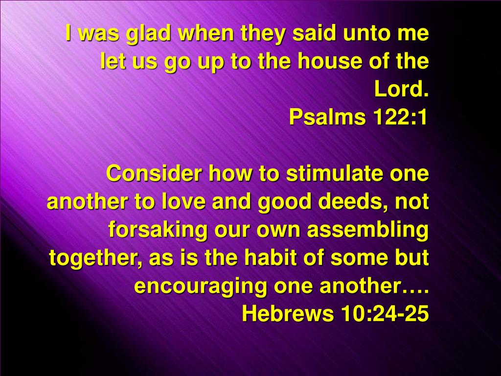 I was glad when they said unto me let us go up to the house of the Lord.