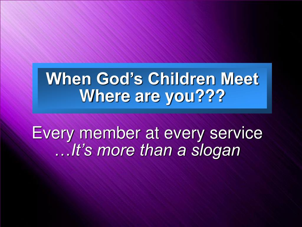 When God's Children Meet Where are you???