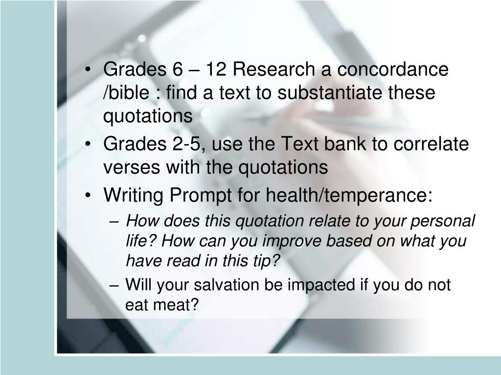 Grades 6 – 12 Research a concordance /bible : find a text to substantiate these quotations