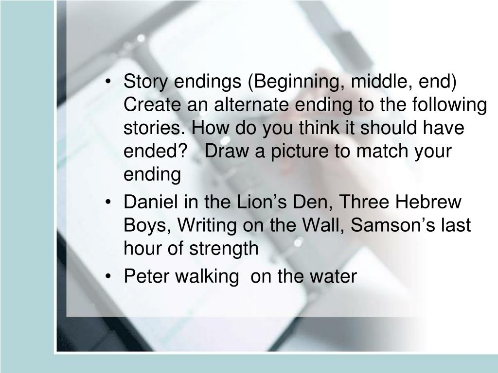 Story endings (Beginning, middle, end)   Create an alternate ending to the following stories. How do you think it should have ended?   Draw a picture to match your ending