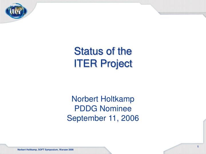 Status of the iter project norbert holtkamp pddg nominee september 11 2006