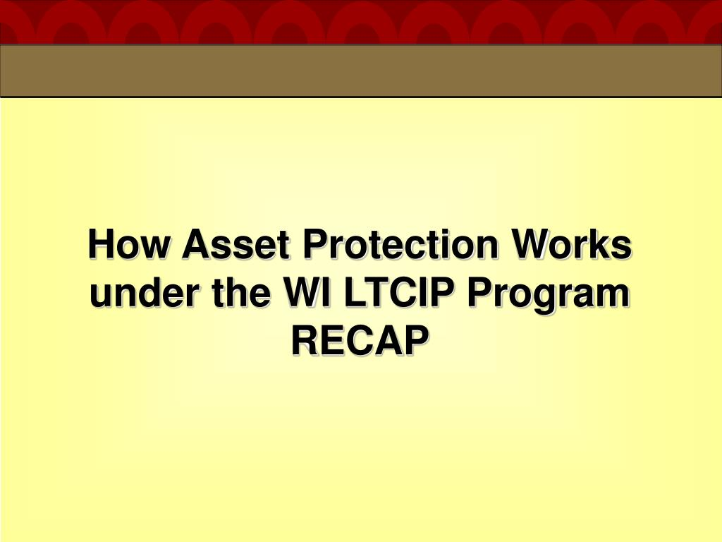 How Asset Protection Works under the WI LTCIP Program RECAP