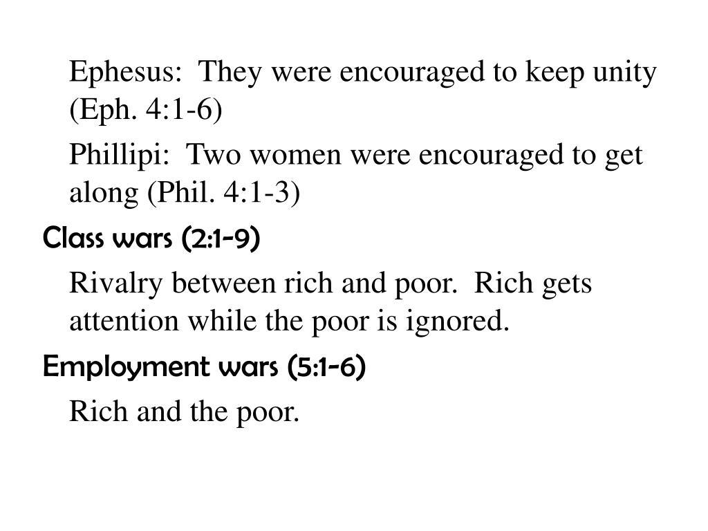 Ephesus:  They were encouraged to keep unity (Eph. 4:1-6)