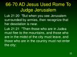 66 70 ad jesus used rome to judge jerusalem55