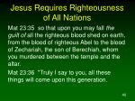 jesus requires righteousness of all nations40