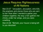 jesus requires righteousness of all nations41