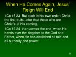 when he comes again jesus reign will end
