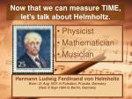 now that we can measure time let s talk about helmholtz