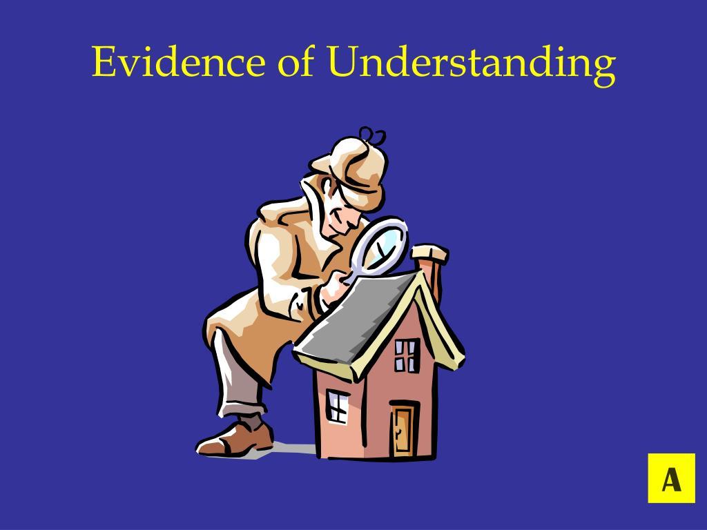 Evidence of Understanding