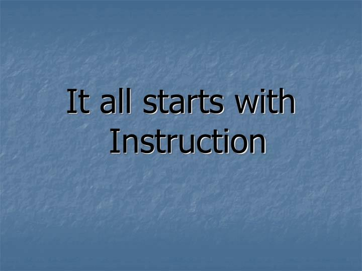 It all starts with Instruction