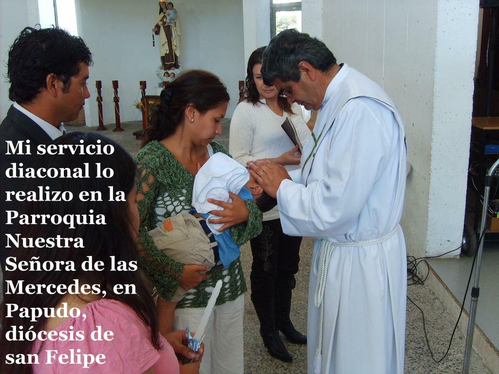 Mi servicio diaconal lo realizo en la Parroquia Nuestra Señora de las Mercedes, en Papudo,  diócesis de san Felipe