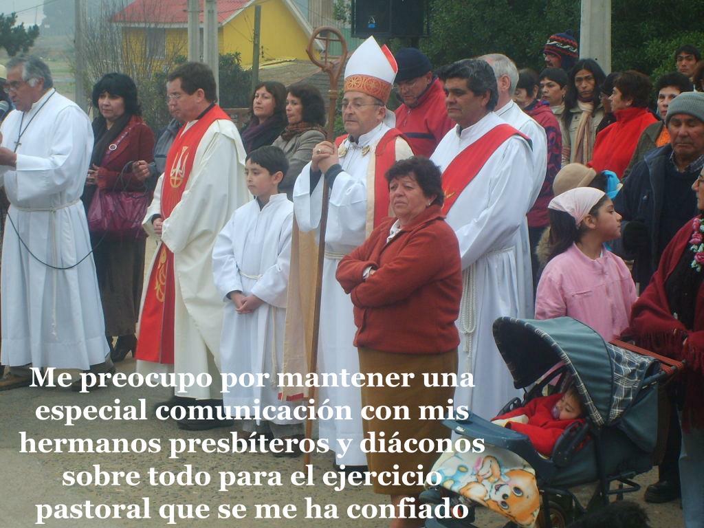 Me preocupo por mantener una especial comunicación con mis hermanos presbíteros y diáconos sobre todo para el ejercicio pastoral que se me ha confiado