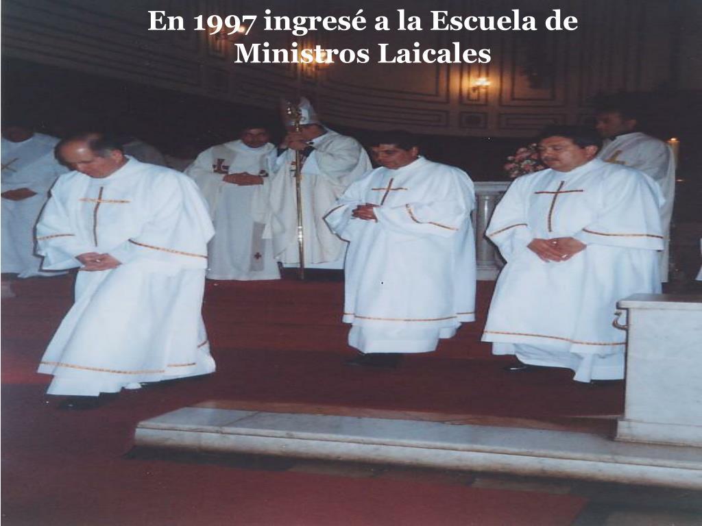 En 1997 ingresé a la Escuela de Ministros Laicales