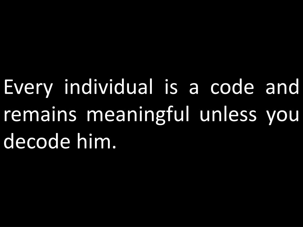 Every individual is a code and