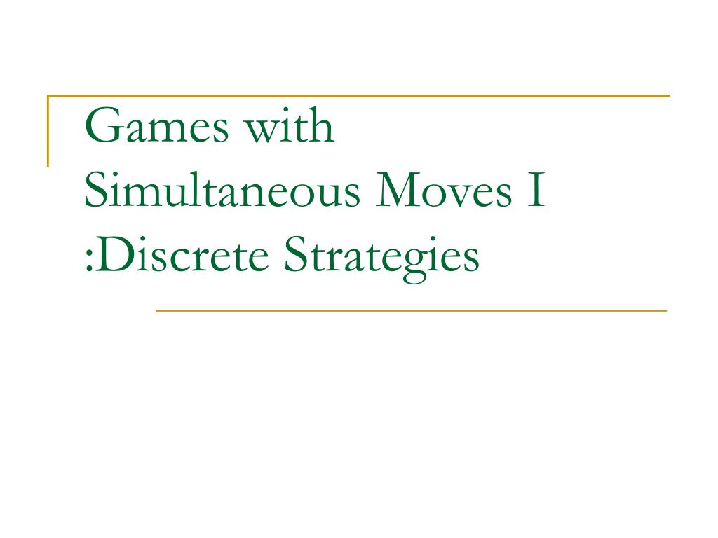 games with simultaneous moves i discrete strategies l.