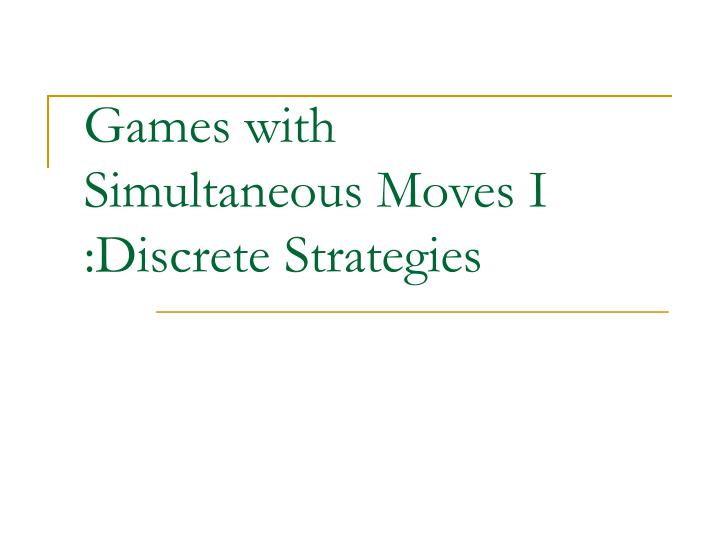 Games with simultaneous moves i discrete strategies