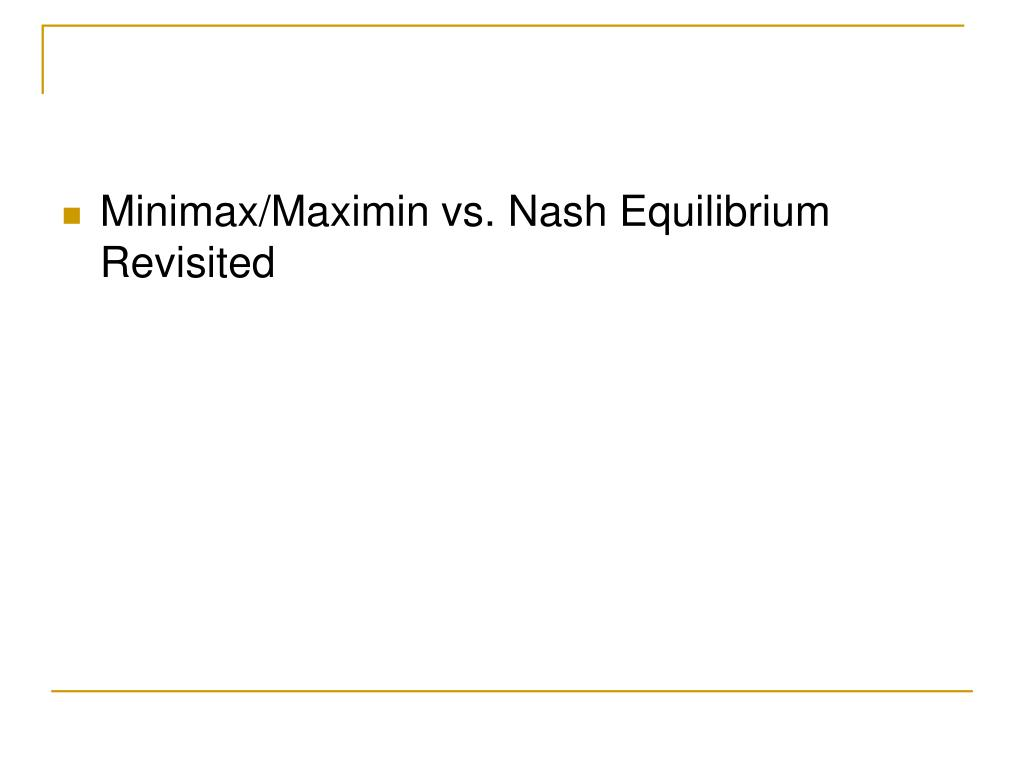 Minimax/Maximin vs. Nash Equilibrium Revisited