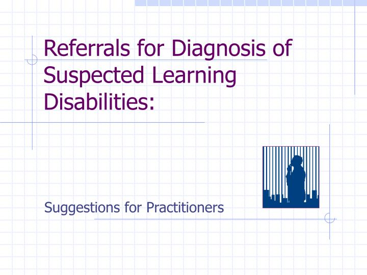 Referrals for diagnosis of suspected learning disabilities