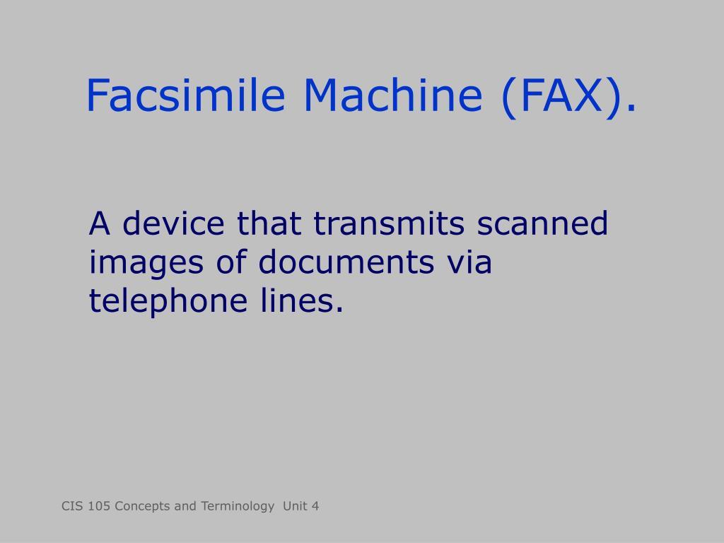 Facsimile Machine (FAX).
