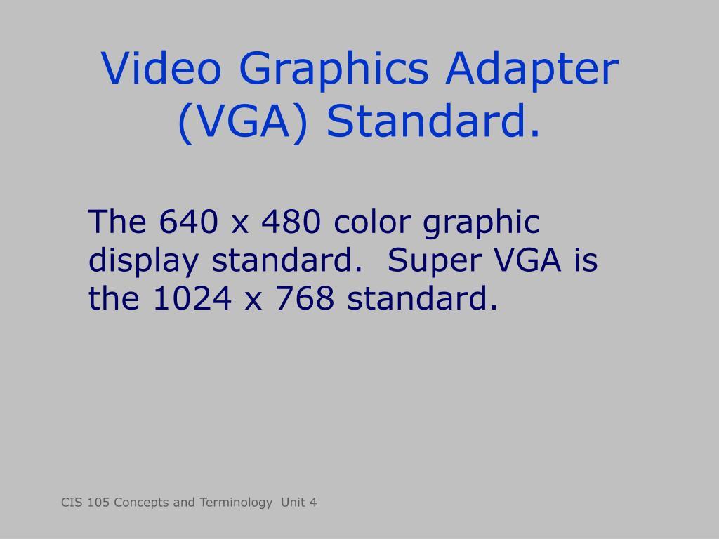 Video Graphics Adapter (VGA) Standard.
