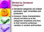blinded by gendered categories