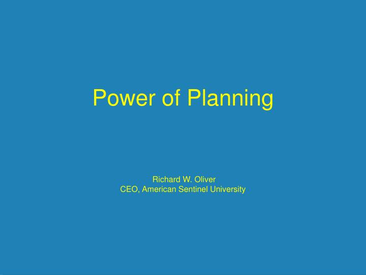 Power of planning richard w oliver ceo american sentinel university